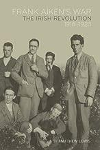 Frank Aiken's War: The Irish Revolution, 1916-23