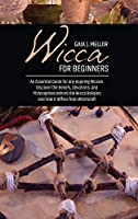 Wicca for Beginners: An Essential Guide for any Aspiring Wiccan. Discover the Beliefs, Devotions, and Philosophies behind the Wicca Religion and how it differs from Witchcraft