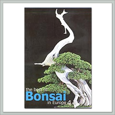 The Best of Bonsai in Europe Book (Volume 4)