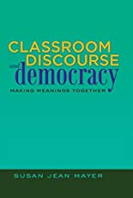 Classroom Discourse and Democracy: Making Meanings Together (Educational Psychology)