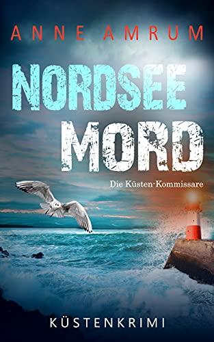 Nordsee Mord – Die Küsten-Kommissare: Küstenkrimi (Die Nordsee-Kommissare 1)