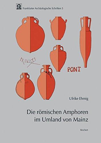 Die römischen Amphoren im Umland von Mainz (Frankfurter Archäologische Schriften, Band 5)