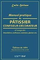 Manuel Pratique Du Pâtissier-Confiseur-Décorateur: À l'Usage Des Chocolatiers, Confiseurs, Cuisiniers, Glaciers