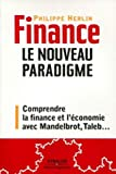 Finance - Le nouveau paradigme. Comprendre la finance et l'économie avec Mandelbrot, Taleb,...