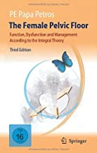The Female Pelvic Floor: Function, Dysfunction and Management According to the Integral Theory 3rd 2010 Edition by Petros, Peter E. Papa (2010) Hardcover