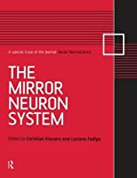 The Mirror Neuron System: A Special Issue of Social Neuroscience (Special Issues of Social Neuroscience)