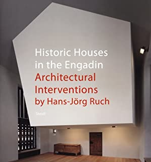 Hans-Jörg Ruch: Historic Houses in the Engadin: Architectural Interventions