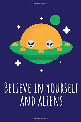 Believe In Yourself And Aliens: Wonderful Child's Notebook For All Young...