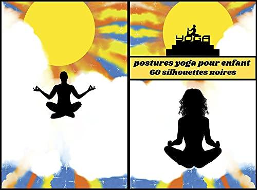 postures yoga pour enfant: 60 silhouettes noires, silhouettes de yoga, figures de yoga, livre pour enfant et adulte, papier blanc, format 6 x 9 po, 15.24 ... une idée cadeau à offrir. (French Edition)