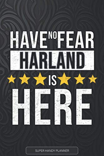 Harland: Have No Fear Harland Is Here - Custom Named Gift Planner, Calendar, Notebook & Journal For Harland