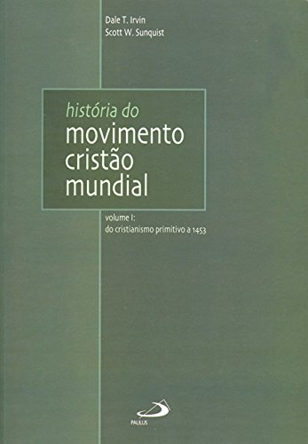 História do Movimento Cristão Mundial: do Cristianismo Primitivo a 1453 (Volume 1)