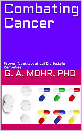 Combating Cancer: Proven Neutraceutical & Lifestyle Remedies