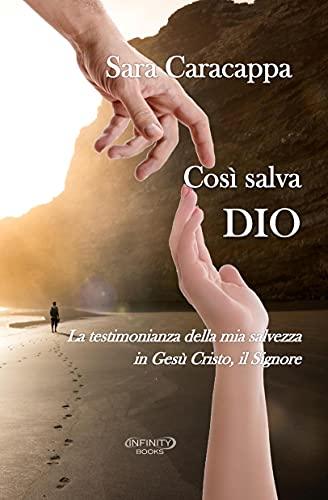 Così salva Dio: La testimonianza della mia salvezza in Gesù Cristo, il Signore (Italian Edition)