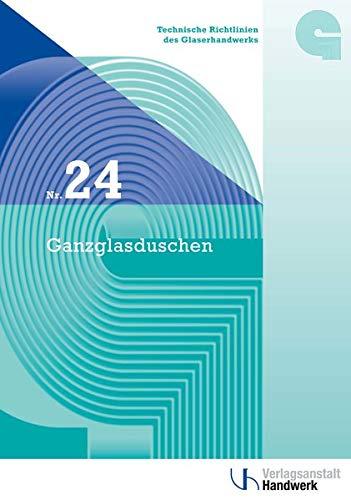 Technische Richtlinien des Glaserhandwerks / Technische Richtlinie des Glaserhandwerks Nr. 24: Ganzglasduschen
