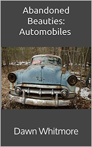Abandoned Beauties: Automobiles (English Edition)