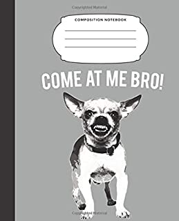 Come At Me Bro Composition Notebook: 7.5X9.25 Inch 110 Pages Half Blank Half Wide Ruled Nifty Primary Dog Puppy School Exercise Book With Picture ... Men Women. Draw And Write Your Own Stories