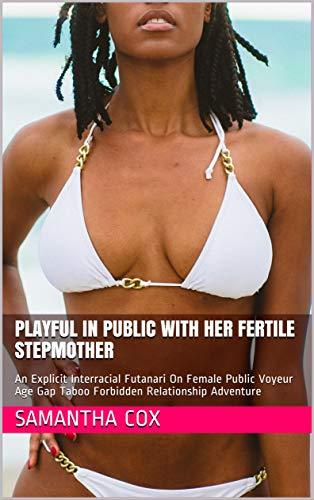 Playful In Public With Her Fertile Stepmother: An Explicit Interracial Futanari On Female Public Voyeur Age Gap Taboo Forbidden Relationship Adventure (English Edition)