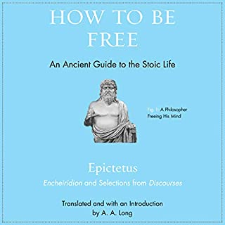 How to Be Free     An Ancient Guide to the Stoic Life              Written by:                                                                                                                                 Epictetus,                                                                                        Anthony Long - introduction,                                                                                        Anthony Long - translator                               Narrated by:                                                                                                                                 Shaun Grindell                      Length: 1 hr and 55 mins     1 rating     Overall 5.0