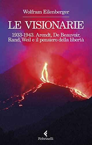 Le visionarie: 1933-1943. Arendt, De Beauvoir, Rand, Weil e il pensiero  della libertà eBook: Eilenberger, Wolfram, Cuniberto, Flavio: Amazon.it:  Kindle Store