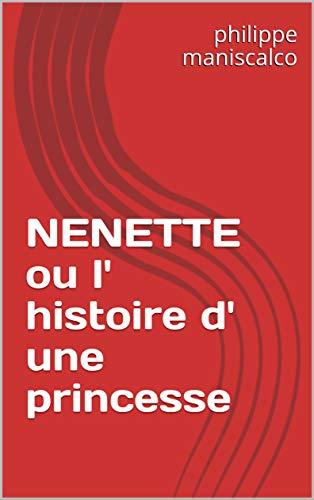 NENETTE ou l\' histoire d\' une princesse (French Edition)