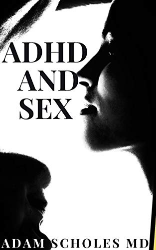 ADHD AND SEX: Understanding the relationship between Attention Deficit Hyperactivity Disorder and Sex (English Edition)