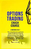 Options Trading Crash Course: The comprehensive quickstart guide to build now 6-figures passive income in less than 30 days. Unlock the secret tactics to change your life after crisis with forex