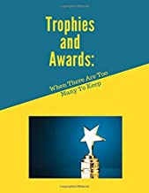 Trophies And Awards: When There Are Too Many To Keep