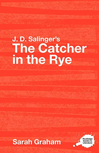 J.D. Salinger's The Catcher in the Rye: A Routledge Study Guide: A Routledge Guide (Routledge Guides to Literature)