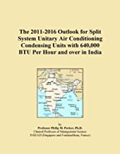 The 2011-2016 Outlook for Split System Unitary Air Conditioning Condensing Units with 640,000 BTU Per Hour and over in India