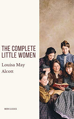 The Complete Little Women: Little Women, Good Wives, Little Men, Jo's Boys (English Edition)