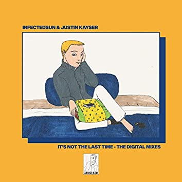 It's Not the Last Time (The Digital Mixes)
