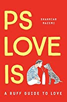 PS LOVE IS: A RUFF GUIDE TO LOVE