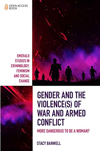 Gender and the Violence(s) of War and Armed Conflict: More Dangerous to be a Woman? (Emerald Studies in Criminology, Feminism and Social Change) (English Edition)