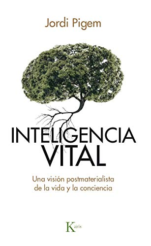 Inteligencia vital: Una visión postmaterialista de la vida y la conciencia (Ensayo)