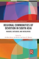 Regional Communities of Devotion in South Asia: Insiders, Outsiders, and Interlopers (Routledge South Asian Religion)