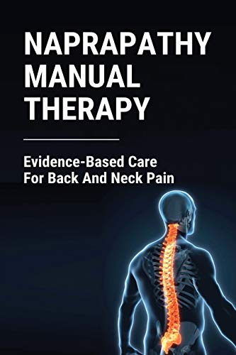 Compare Textbook Prices for Naprapathy Manual Therapy: Evidence-Based Care For Back And Neck Pain: Is Chiropractic Treatment Safe  ISBN 9798729898749 by Peyre, Ricardo