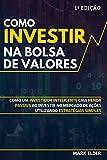 Como Investir na Bolsa de Valores: Como um investidor inteligente cria renda passiva ao investir no mercado de ações utilizando estratégias simples