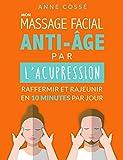 Mon Massage Facial Anti-Age par l'Acupression - Raffermir et Rajeunir en 10 Minutes par Jour