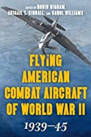 Flying American Combat Aircraft of World War II: 1939–45, Volume 1, 2021 Edition
