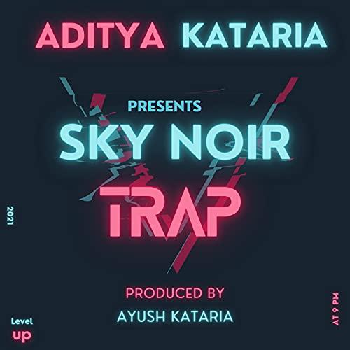 Sky Noir Trap (feat. Ayush Kataria)