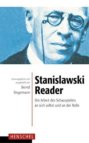 Stanislawski-Reader: Die Arbeit des Schauspielers an sich selbst und an der Rolle