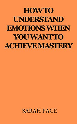 How to understand emotions when you want to achieve mastery (English Edition)