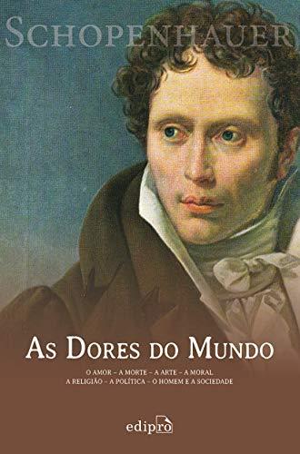 As Dores do Mundo: O amor - A morte - A arte - A moral - A religião - A política - O homem e a sociedade