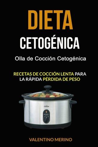 Dieta cetogénica: Olla de Cocción Cetogénica (Recetas de cocción lenta para la rápida pérdida de peso)