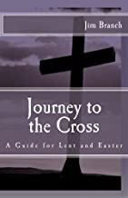 Journey to the Cross: A Guide for Lent and Easter