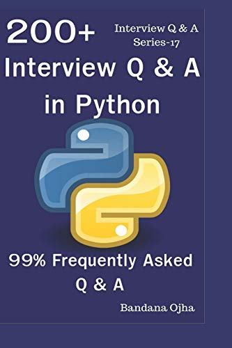 200+ Interview Q & A in Python: 99% Frequently Asked Interview Q & A (Q & A Interview Series) (Frequently Asked Questions In A Job Interview)