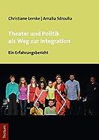 Theater Und Politik Als Weg Zur Integration: Ein Erfahrungsbericht