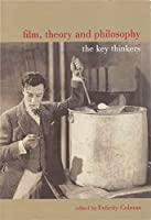 Film, Theory, and Philosophy: The Key Thinkers