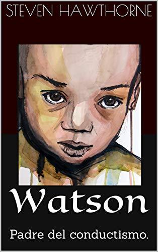 Watson: Padre del conductismo. (PSICOLOGÍA)