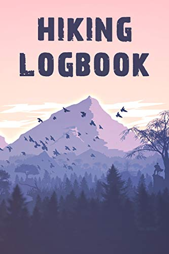 Hiking Logbook: Hiking Journal With Writing Prompts, Trail Log Book, Hiker's Journal, Trail journals, Hiking Log Book, Hiking Journal, Mountaineering ... Hikers, Outdoors Journal, 6